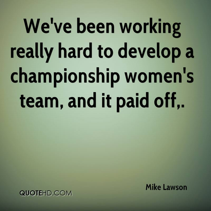We've been working really hard to develop a championship women's team, and it paid off.