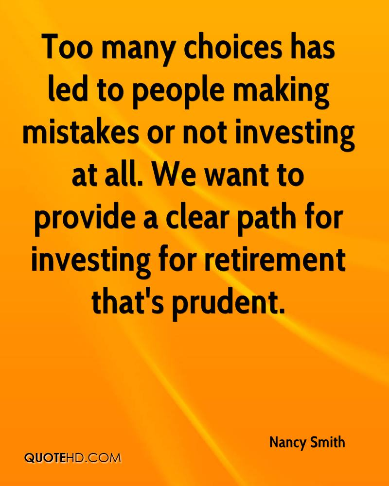 Too many choices has led to people making mistakes or not investing at all. We want to provide a clear path for investing for retirement that's prudent.