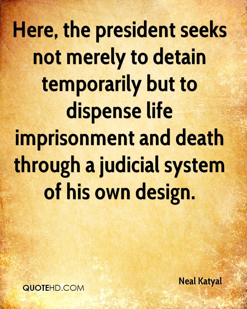 Here, the president seeks not merely to detain temporarily but to dispense life imprisonment and death through a judicial system of his own design.