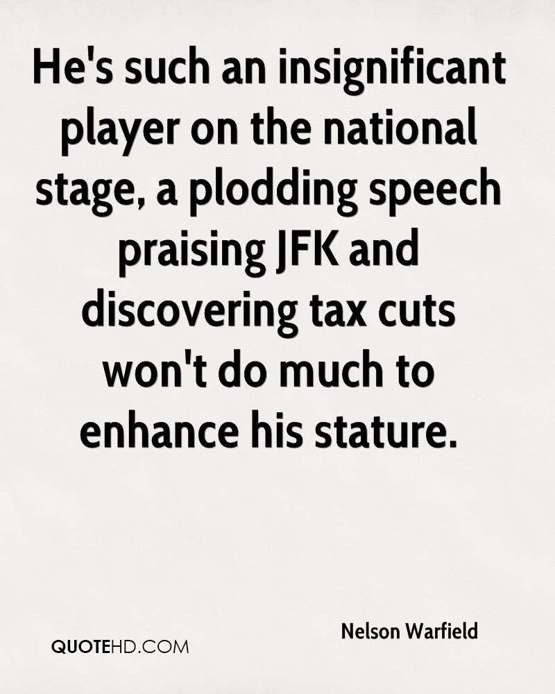 He's such an insignificant player on the national stage, a plodding speech praising JFK and discovering tax cuts won't do much to enhance his stature.