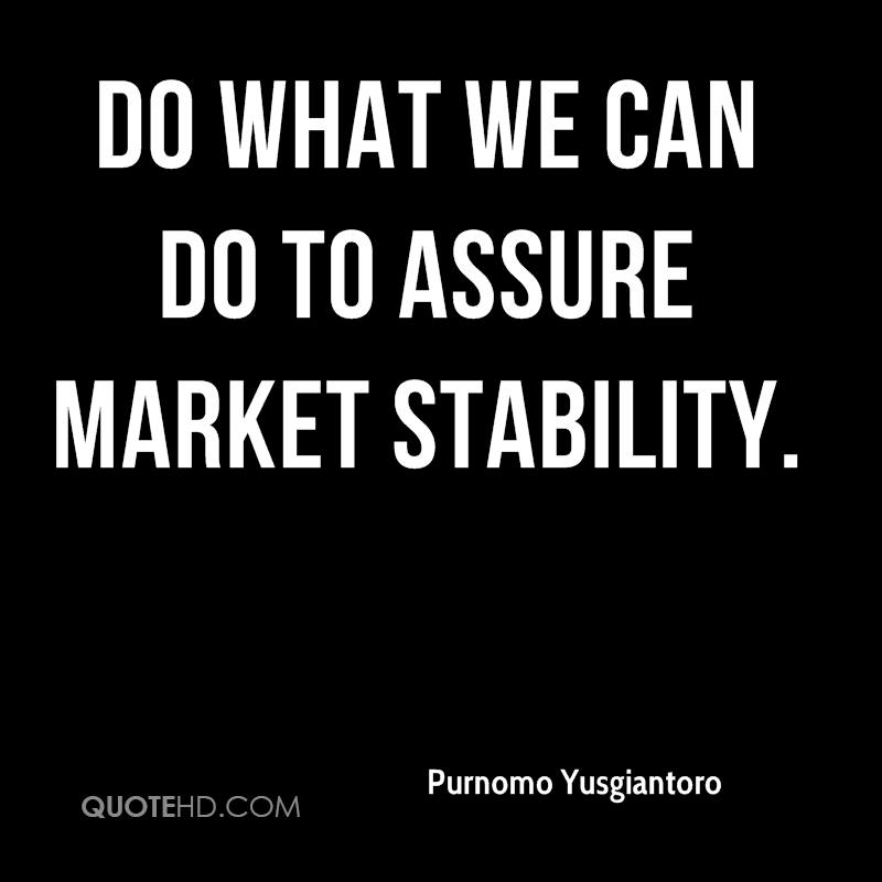 do what we can do to assure market stability.