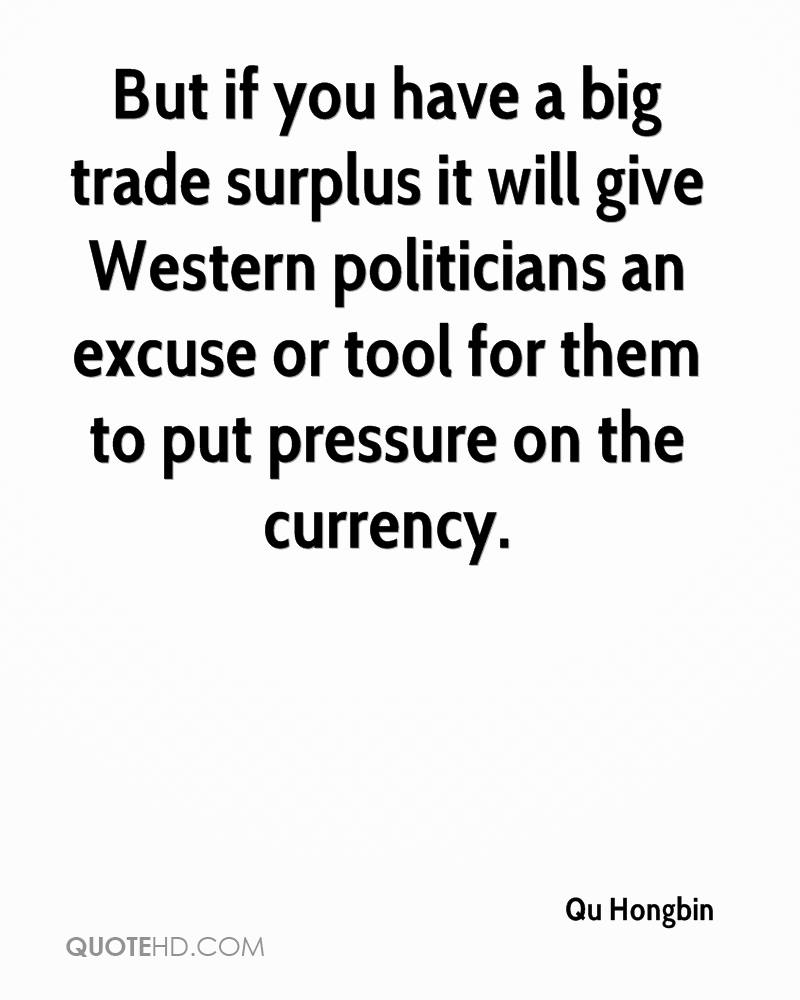 But if you have a big trade surplus it will give Western politicians an excuse or tool for them to put pressure on the currency.