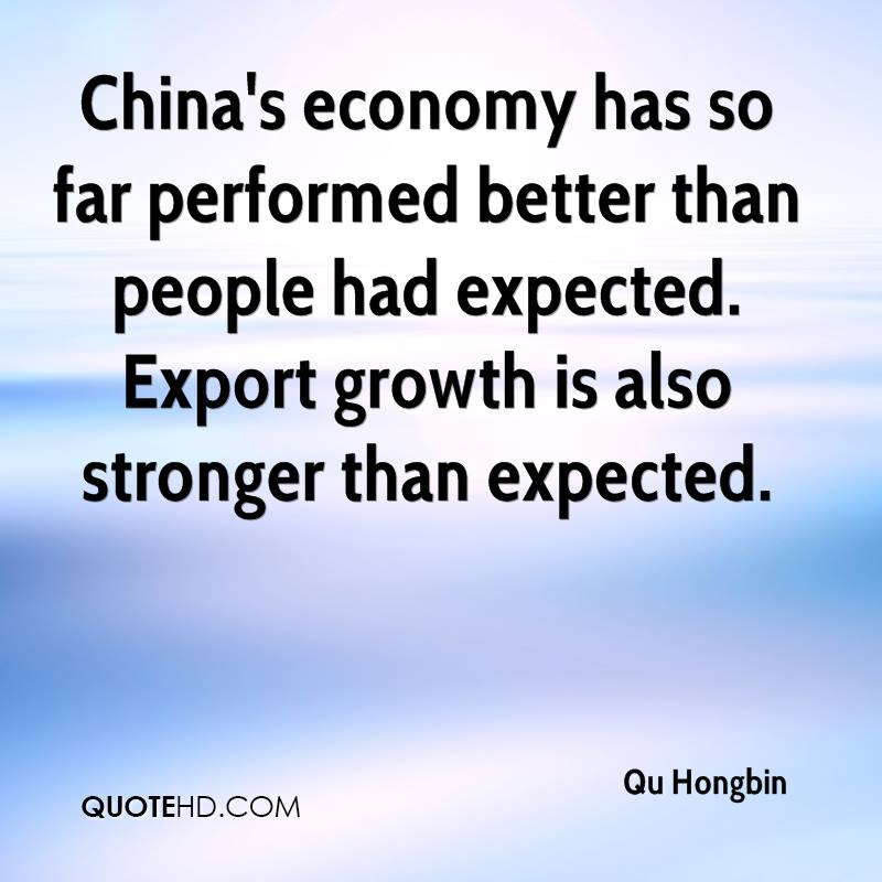 China's economy has so far performed better than people had expected. Export growth is also stronger than expected.
