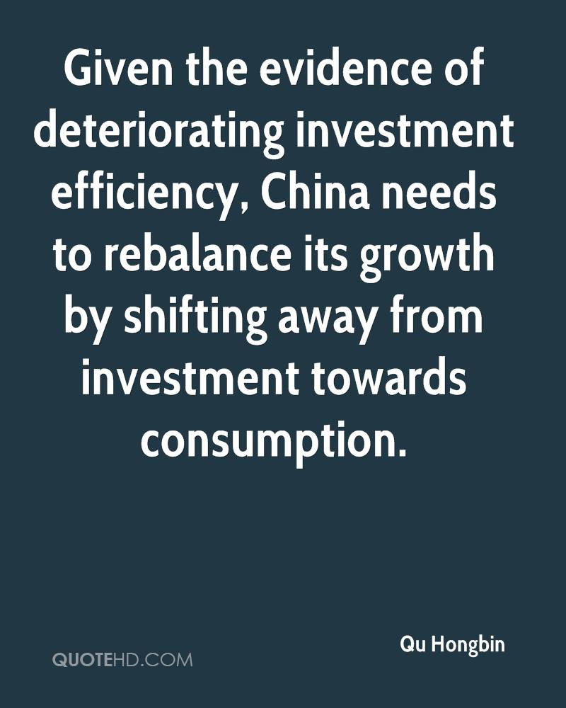 Given the evidence of deteriorating investment efficiency, China needs to rebalance its growth by shifting away from investment towards consumption.