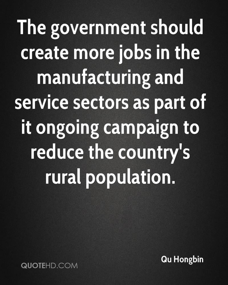 The government should create more jobs in the manufacturing and service sectors as part of it ongoing campaign to reduce the country's rural population.