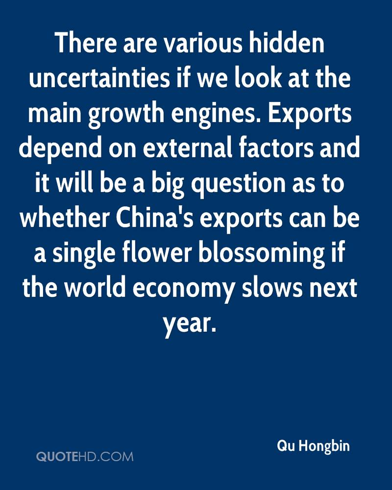 There are various hidden uncertainties if we look at the main growth engines. Exports depend on external factors and it will be a big question as to whether China's exports can be a single flower blossoming if the world economy slows next year.