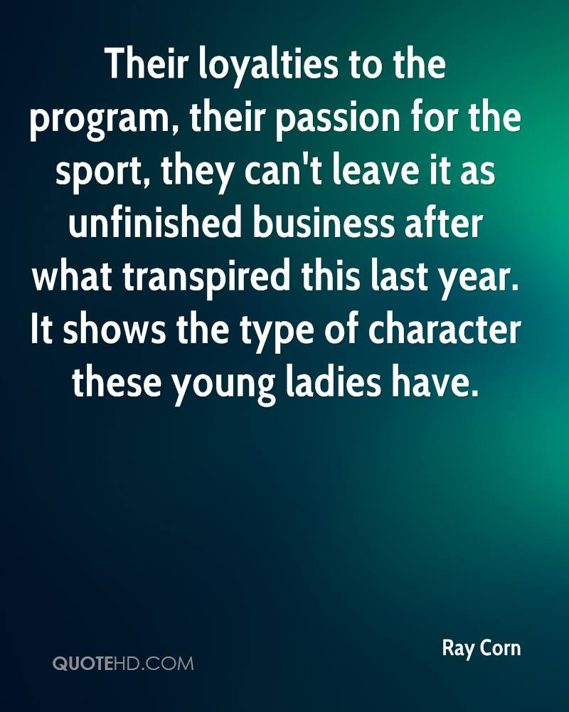 Their loyalties to the program, their passion for the sport, they can't leave it as unfinished business after what transpired this last year. It shows the type of character these young ladies have.