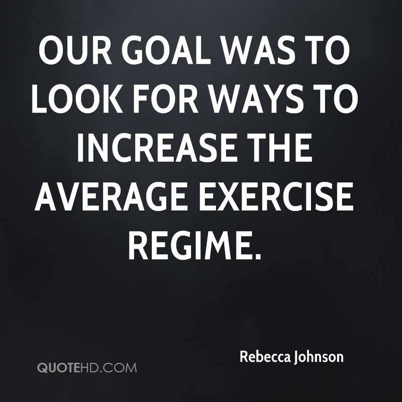 Our goal was to look for ways to increase the average exercise regime.
