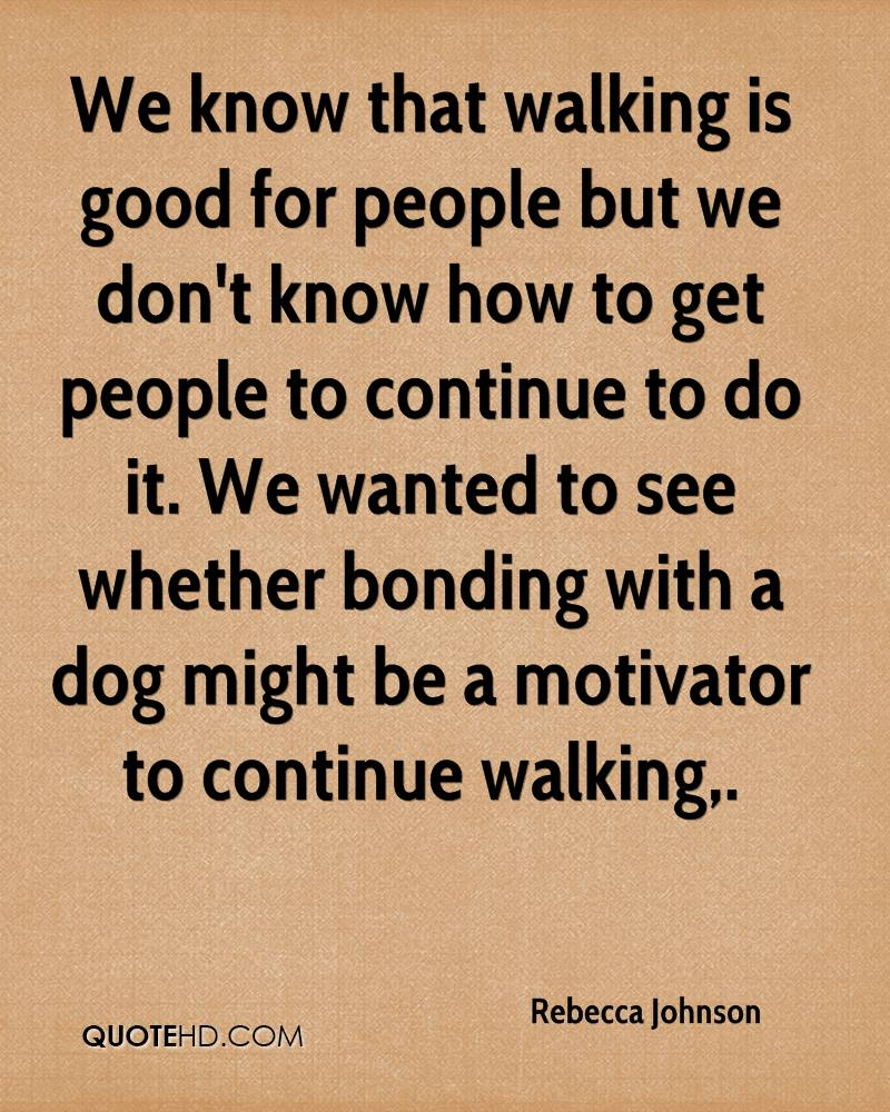 We know that walking is good for people but we don't know how to get people to continue to do it. We wanted to see whether bonding with a dog might be a motivator to continue walking.