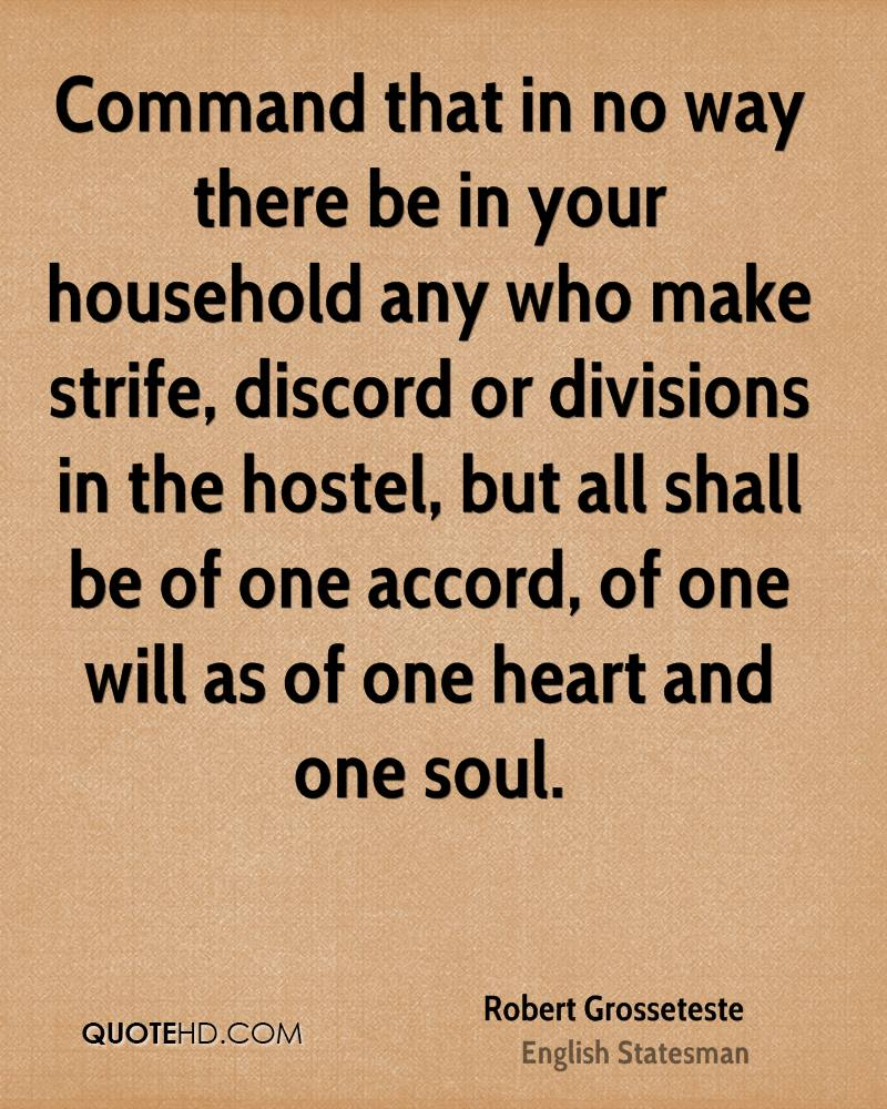 Command that in no way there be in your household any who make strife, discord or divisions in the hostel, but all shall be of one accord, of one will as of one heart and one soul.