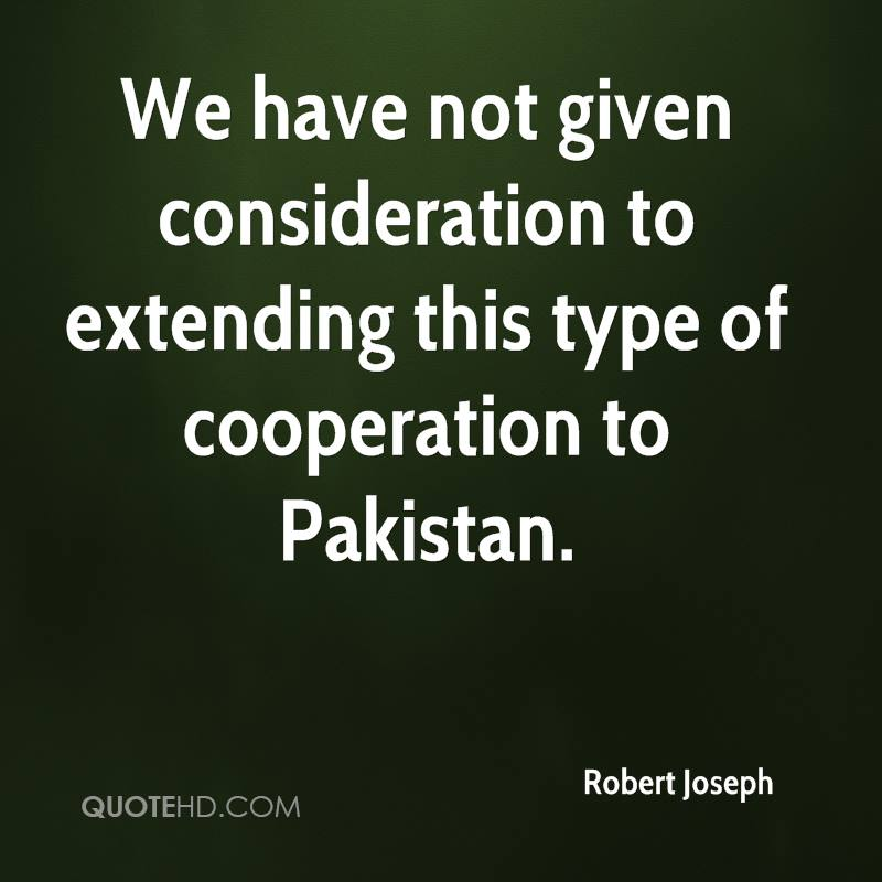 We have not given consideration to extending this type of cooperation to Pakistan.