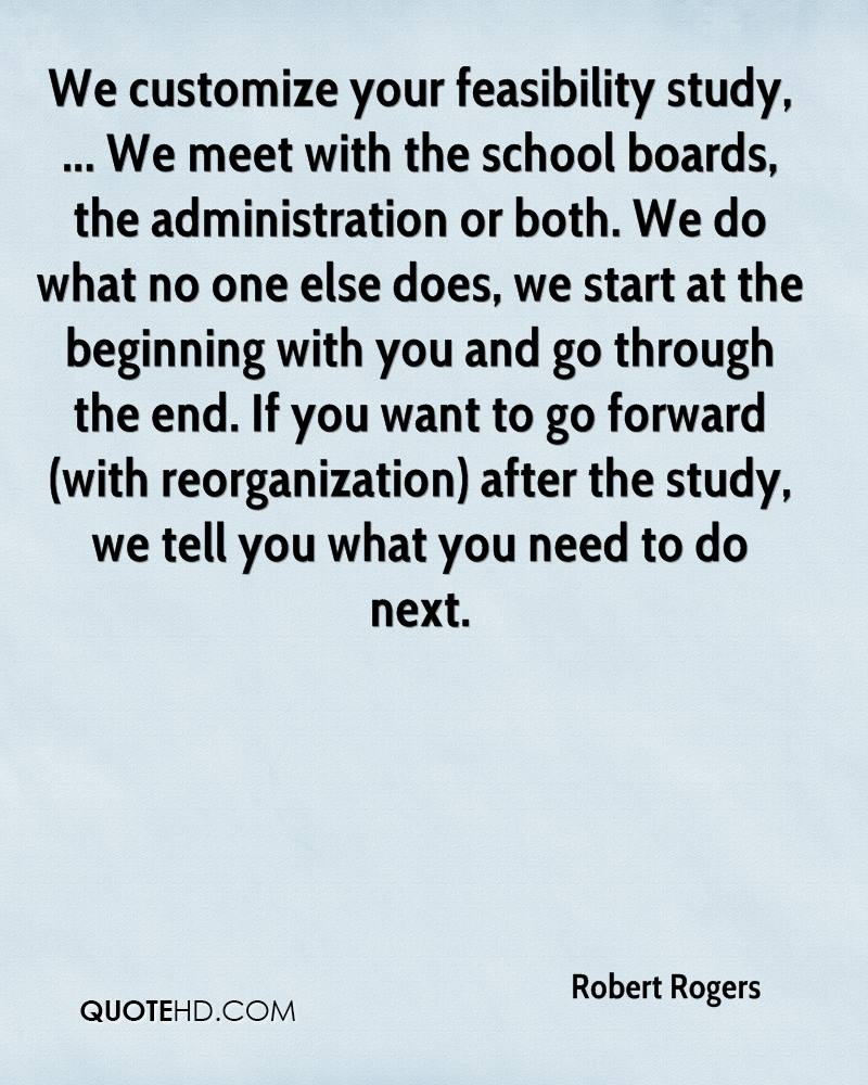 We customize your feasibility study, ... We meet with the school boards, the administration or both. We do what no one else does, we start at the beginning with you and go through the end. If you want to go forward (with reorganization) after the study, we tell you what you need to do next.