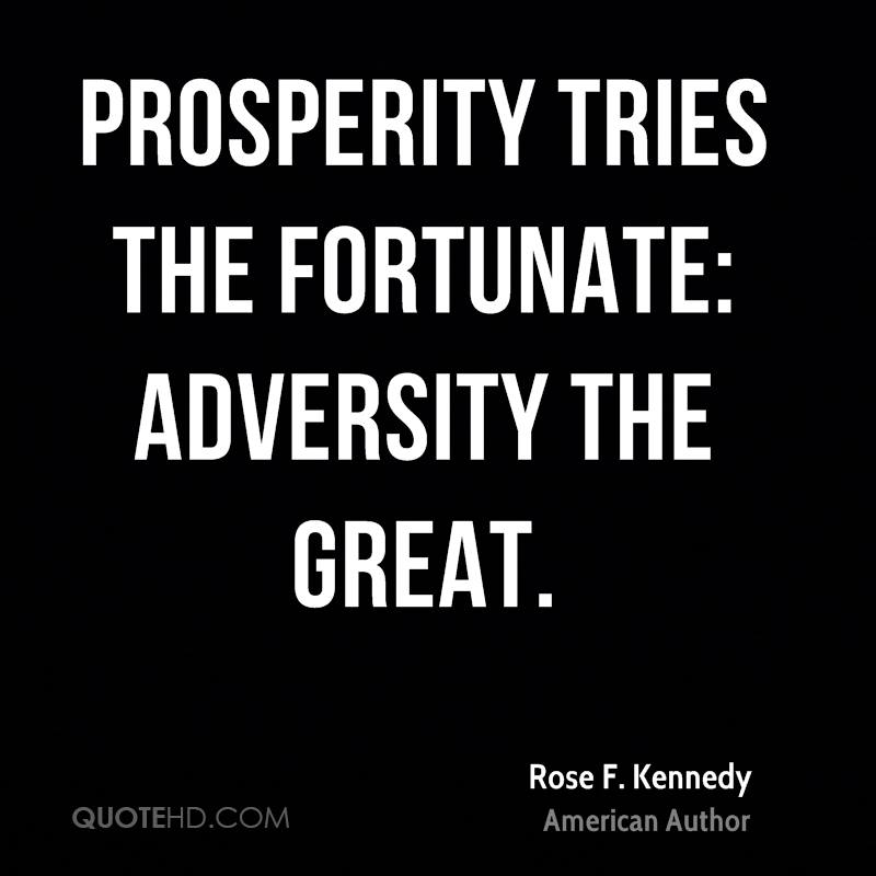 Prosperity tries the fortunate: adversity the great.