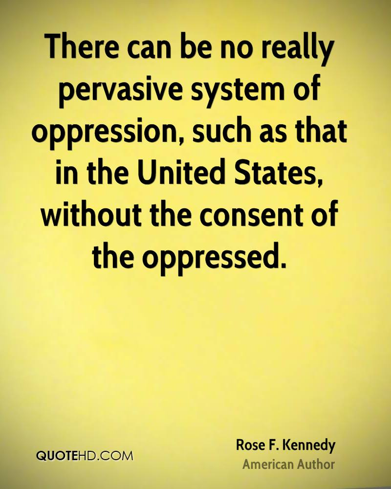 There can be no really pervasive system of oppression, such as that in the United States, without the consent of the oppressed.