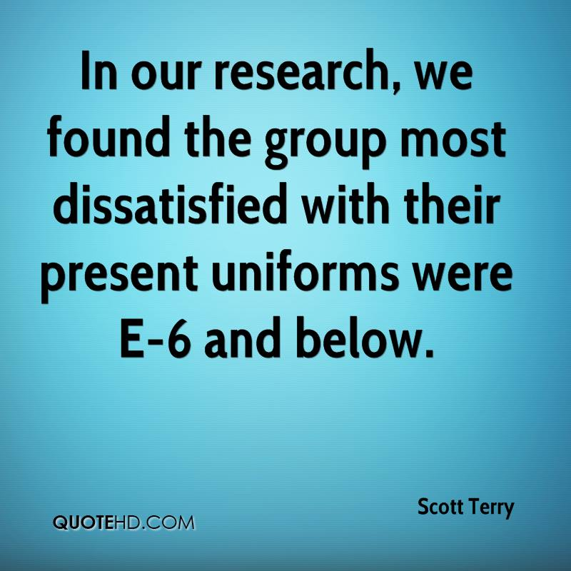 In our research, we found the group most dissatisfied with their present uniforms were E-6 and below.