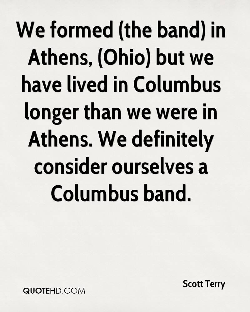 We formed (the band) in Athens, (Ohio) but we have lived in Columbus longer than we were in Athens. We definitely consider ourselves a Columbus band.