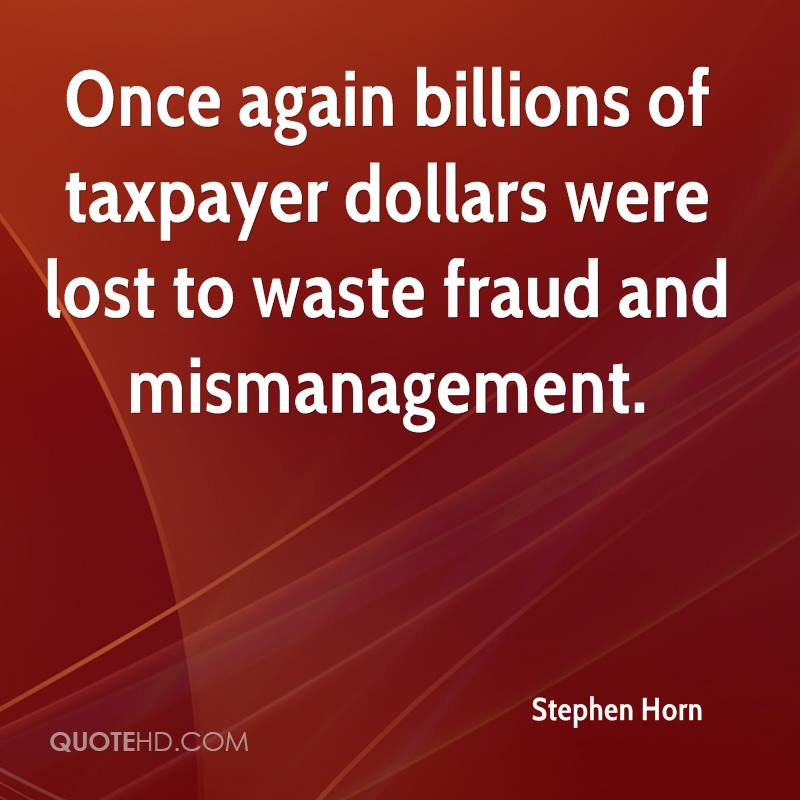 Once again billions of taxpayer dollars were lost to waste fraud and mismanagement.