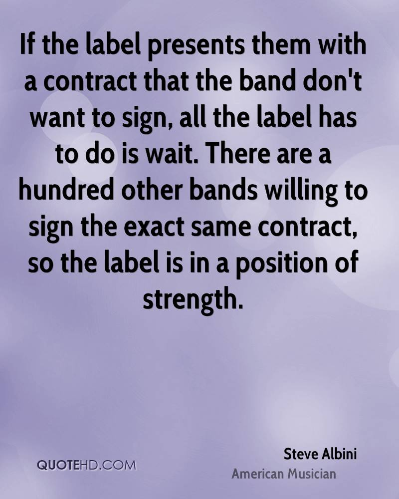 If the label presents them with a contract that the band don't want to sign, all the label has to do is wait. There are a hundred other bands willing to sign the exact same contract, so the label is in a position of strength.