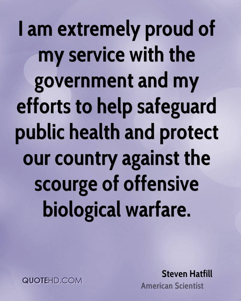 I am extremely proud of my service with the government and my efforts to help safeguard public health and protect our country against the scourge of offensive biological warfare.