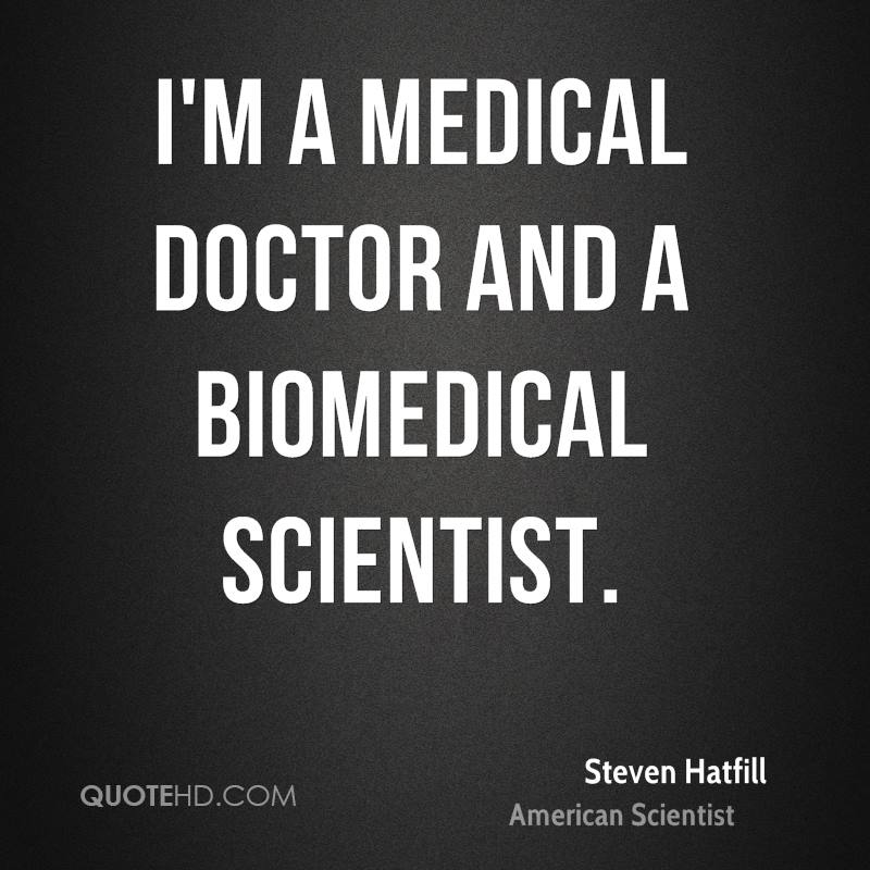 I'm a medical doctor and a biomedical scientist.
