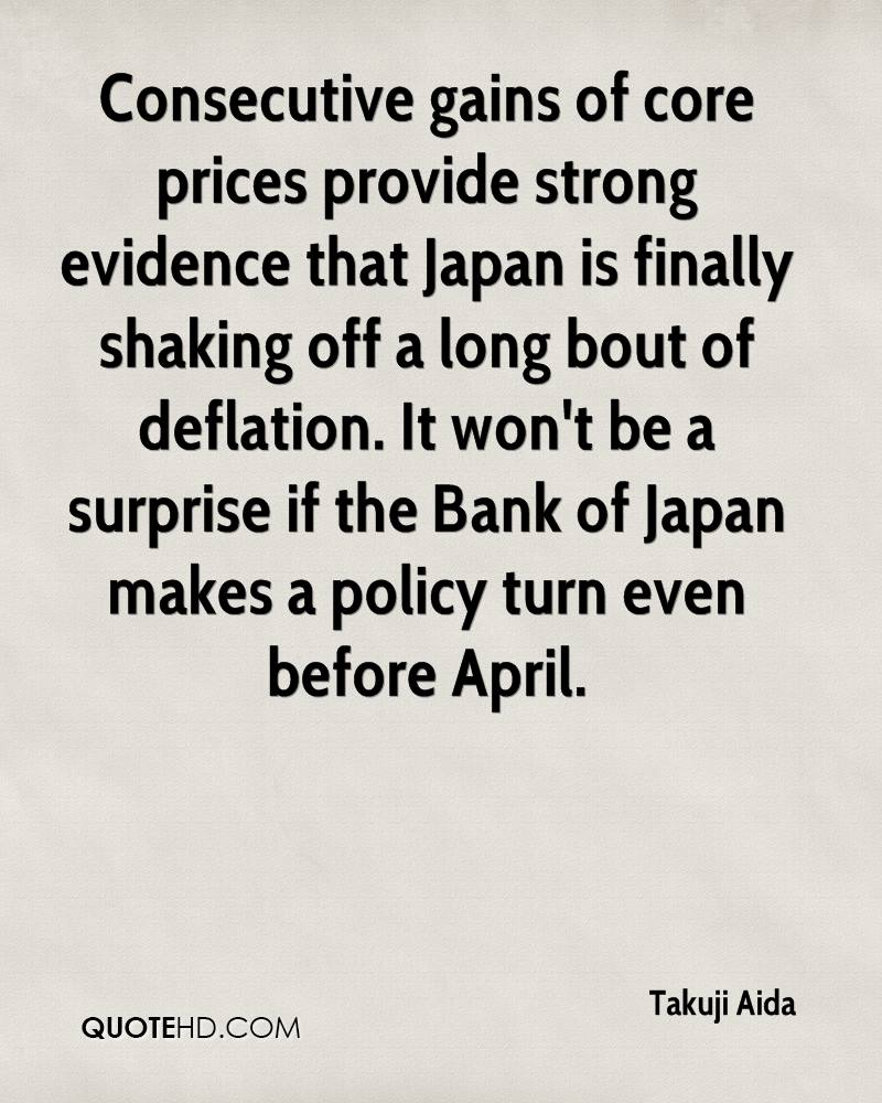 Consecutive gains of core prices provide strong evidence that Japan is finally shaking off a long bout of deflation. It won't be a surprise if the Bank of Japan makes a policy turn even before April.