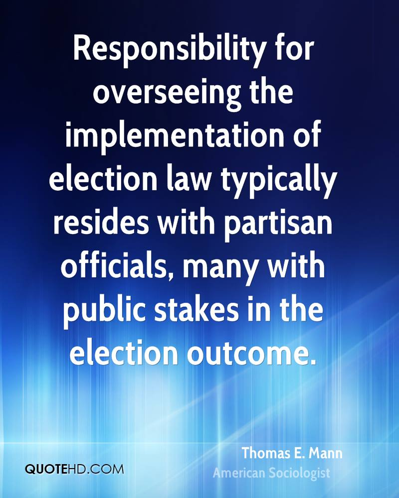 Responsibility for overseeing the implementation of election law typically resides with partisan officials, many with public stakes in the election outcome.