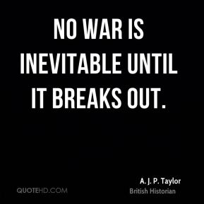 No war is inevitable until it breaks out.