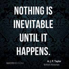 Nothing is inevitable until it happens.