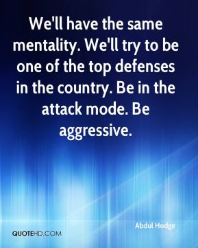 We'll have the same mentality. We'll try to be one of the top defenses in the country. Be in the attack mode. Be aggressive.