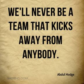 Abdul Hodge - We'll never be a team that kicks away from anybody.
