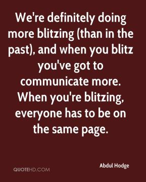 We're definitely doing more blitzing (than in the past), and when you blitz you've got to communicate more. When you're blitzing, everyone has to be on the same page.