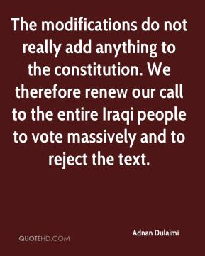 Adnan Dulaimi - The modifications do not really add anything to the constitution. We therefore renew our call to the entire Iraqi people to vote massively and to reject the text.