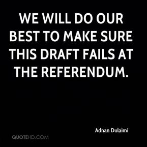 We will do our best to make sure this draft fails at the referendum.