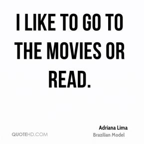I like to go to the movies or read.