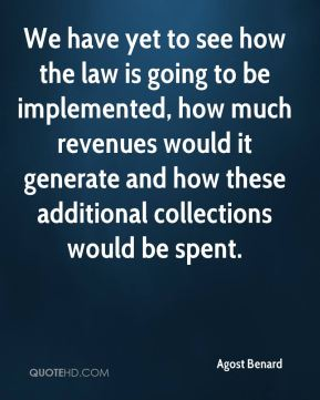 We have yet to see how the law is going to be implemented, how much revenues would it generate and how these additional collections would be spent.