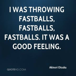 Akinori Otsuka - I was throwing fastballs, fastballs, fastballs. It was a good feeling.