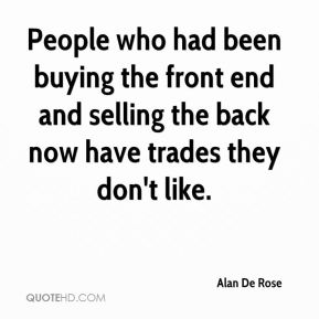 Alan De Rose - People who had been buying the front end and selling the back now have trades they don't like.