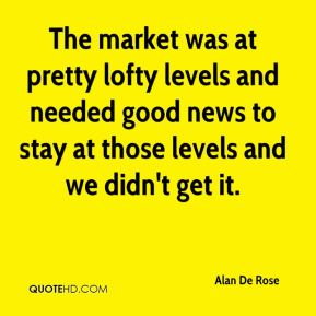 Alan De Rose - The market was at pretty lofty levels and needed good news to stay at those levels and we didn't get it.