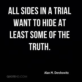 All sides in a trial want to hide at least some of the truth.