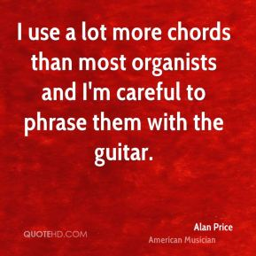 I use a lot more chords than most organists and I'm careful to phrase them with the guitar.