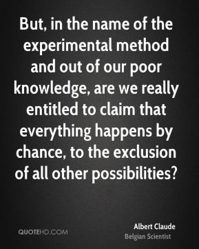 But, in the name of the experimental method and out of our poor knowledge, are we really entitled to claim that everything happens by chance, to the exclusion of all other possibilities?