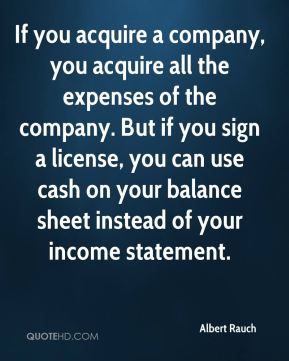 If you acquire a company, you acquire all the expenses of the company. But if you sign a license, you can use cash on your balance sheet instead of your income statement.