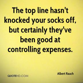 The top line hasn't knocked your socks off, but certainly they've been good at controlling expenses.