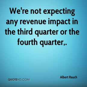 Albert Rauch - We're not expecting any revenue impact in the third quarter or the fourth quarter.