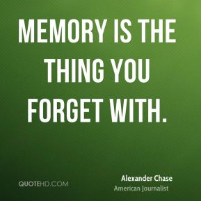 Memory is the thing you forget with.