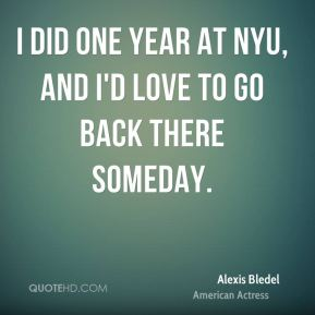 I did one year at NYU, and I'd love to go back there someday.