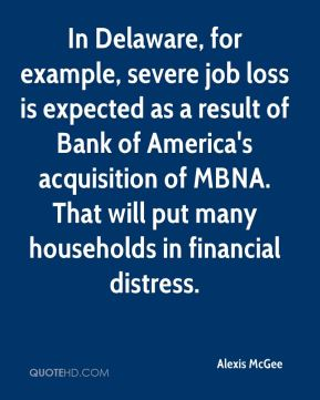 Alexis McGee - In Delaware, for example, severe job loss is expected as a result of Bank of America's acquisition of MBNA. That will put many households in financial distress.