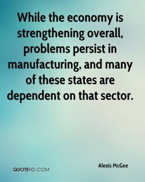 While the economy is strengthening overall, problems persist in manufacturing, and many of these states are dependent on that sector.