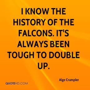 I know the history of the Falcons. It's always been tough to double up.