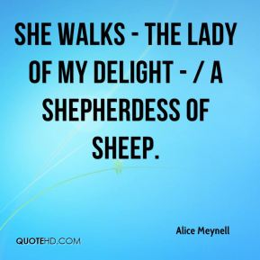 She walks - the lady of my delight - / A shepherdess of sheep.